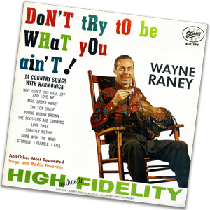 Wayne Raney's LP Don't Try to be What You Ain't